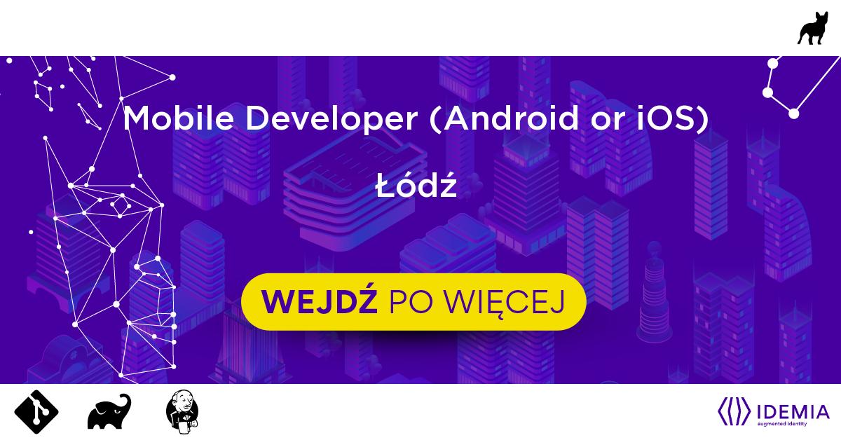 Mobile Developer (Android or iOS) - Łódź - IDEMIA